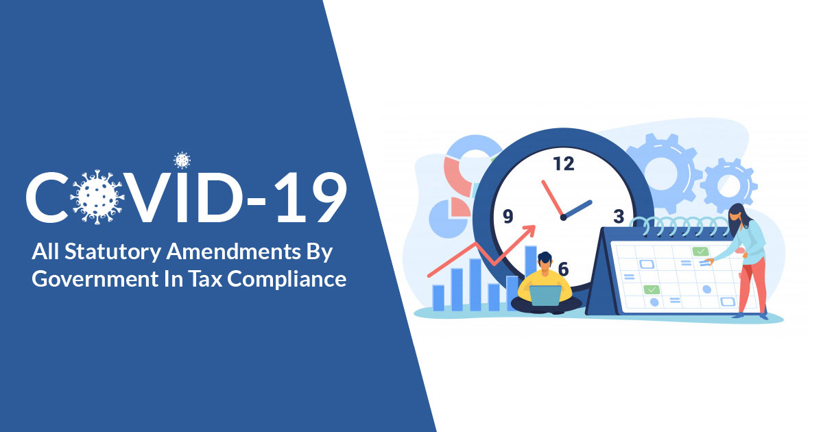 COVID-19: All statutory Amendments by Government in Tax Compliance