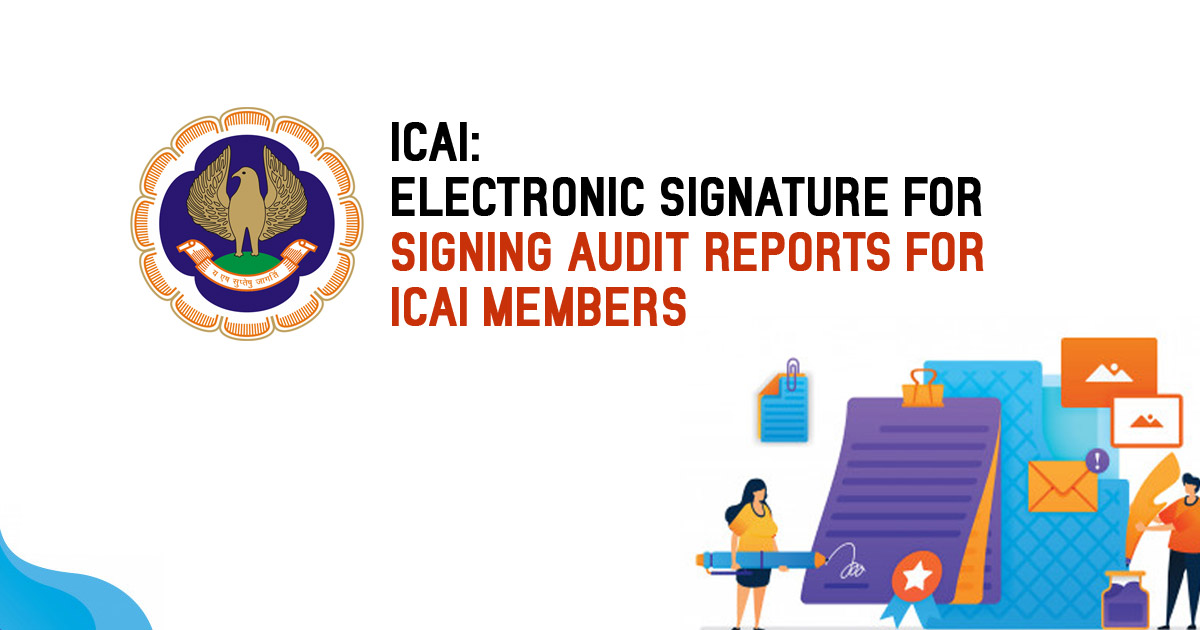 Electronic Signature For Signing Audit Reports for ICAI Members