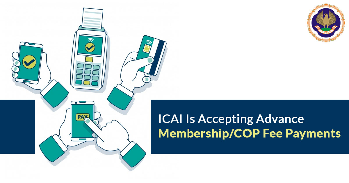 ICAI is Accepting Advance Membership/COP Fee Payments