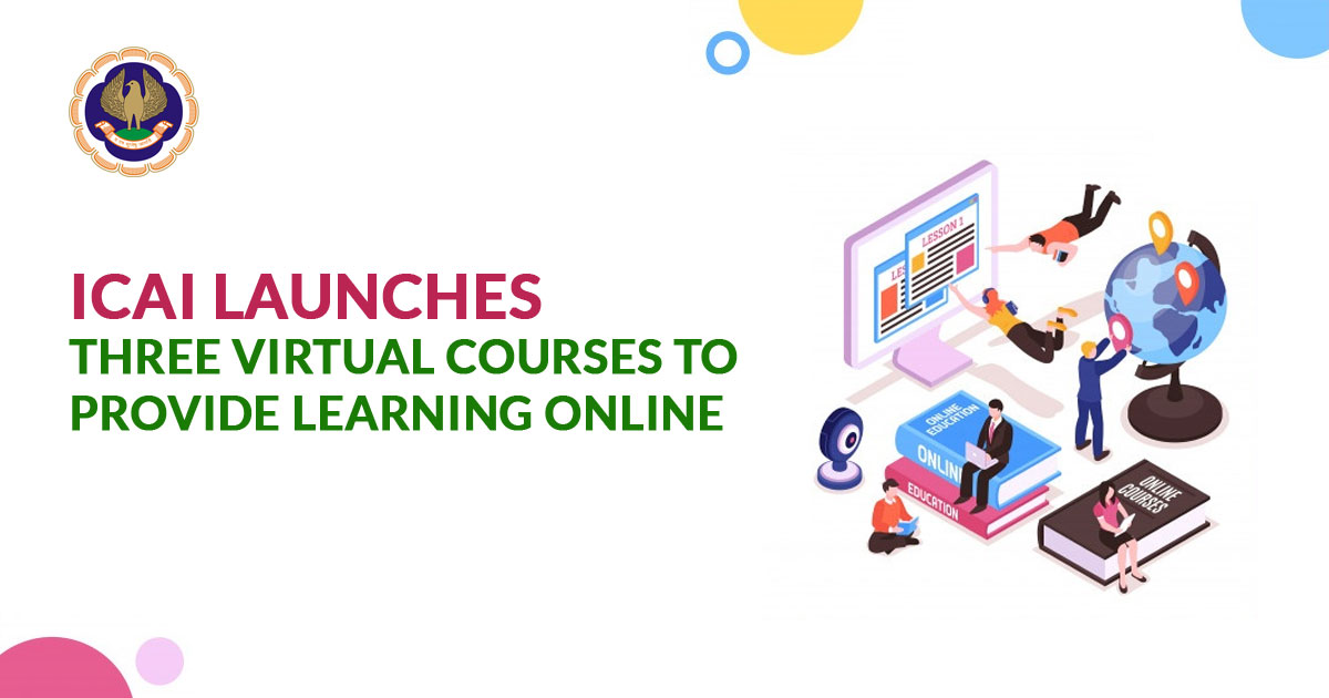 ICAI launches Three Virtual Courses to provide Learning Online