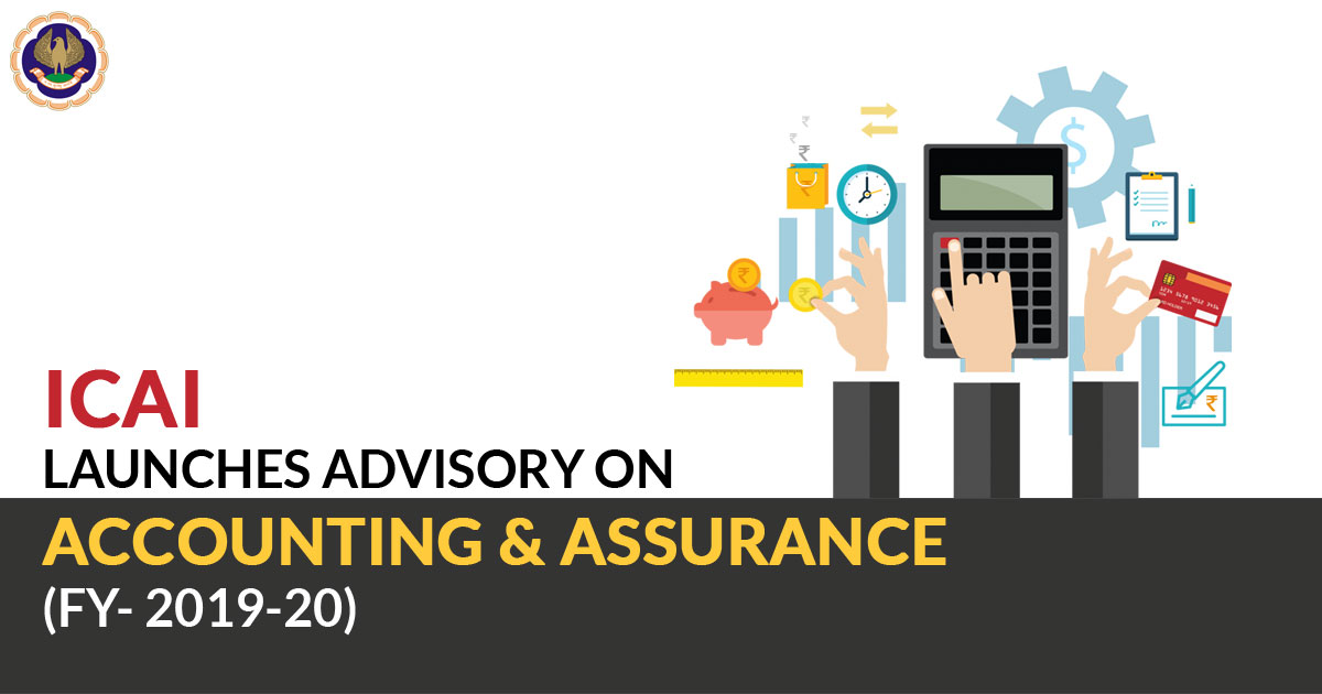 ICAI Launches Advisory on Accounting and Assurance (FY- 2019-20)