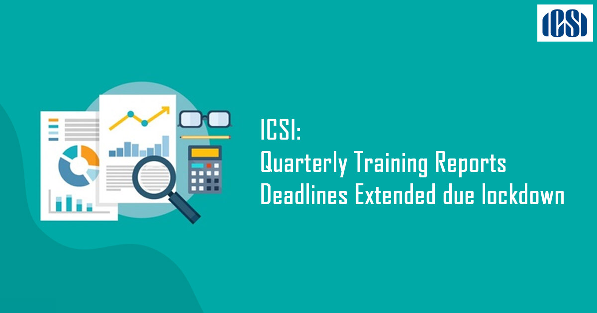 ICSI: Quarterly Training Reports Deadlines Extended due Lockdown