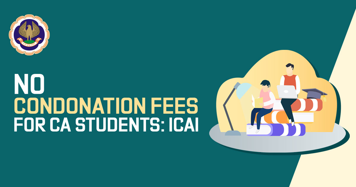 No Condonation Fees for CA Students: ICAI