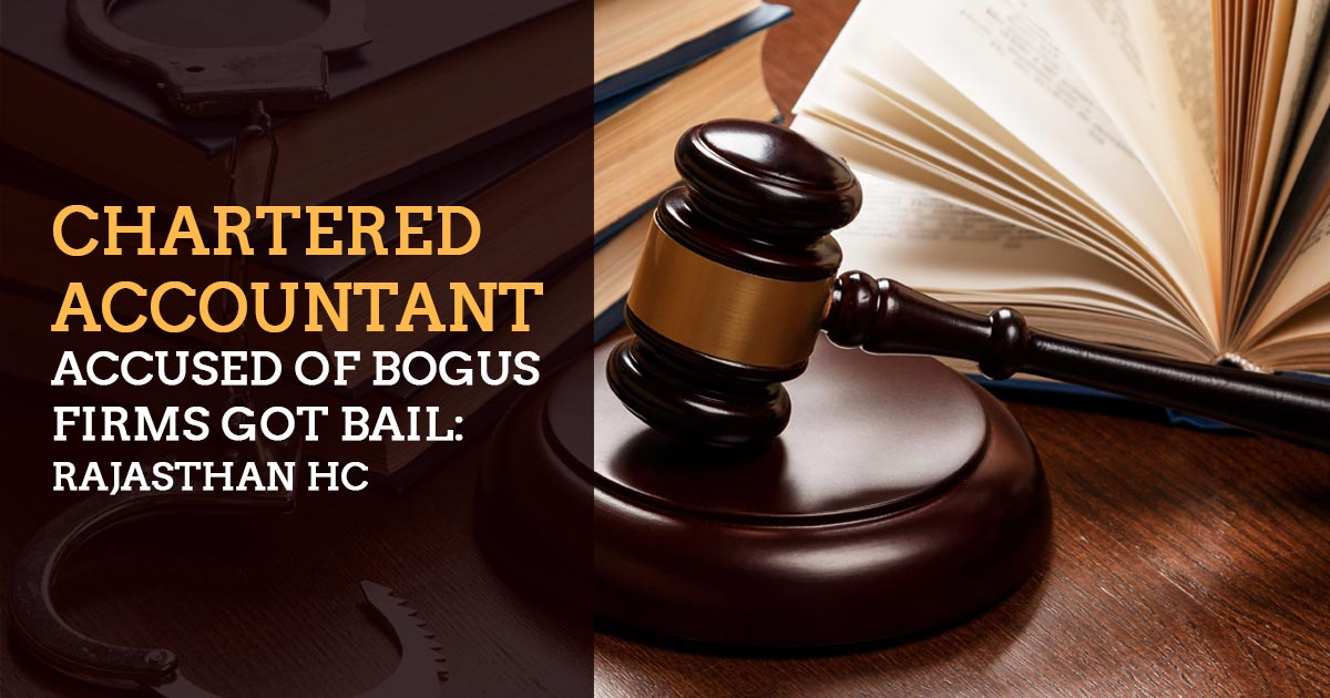 Chartered Accountant accused of Bogus Firms got bail: Rajasthan HC