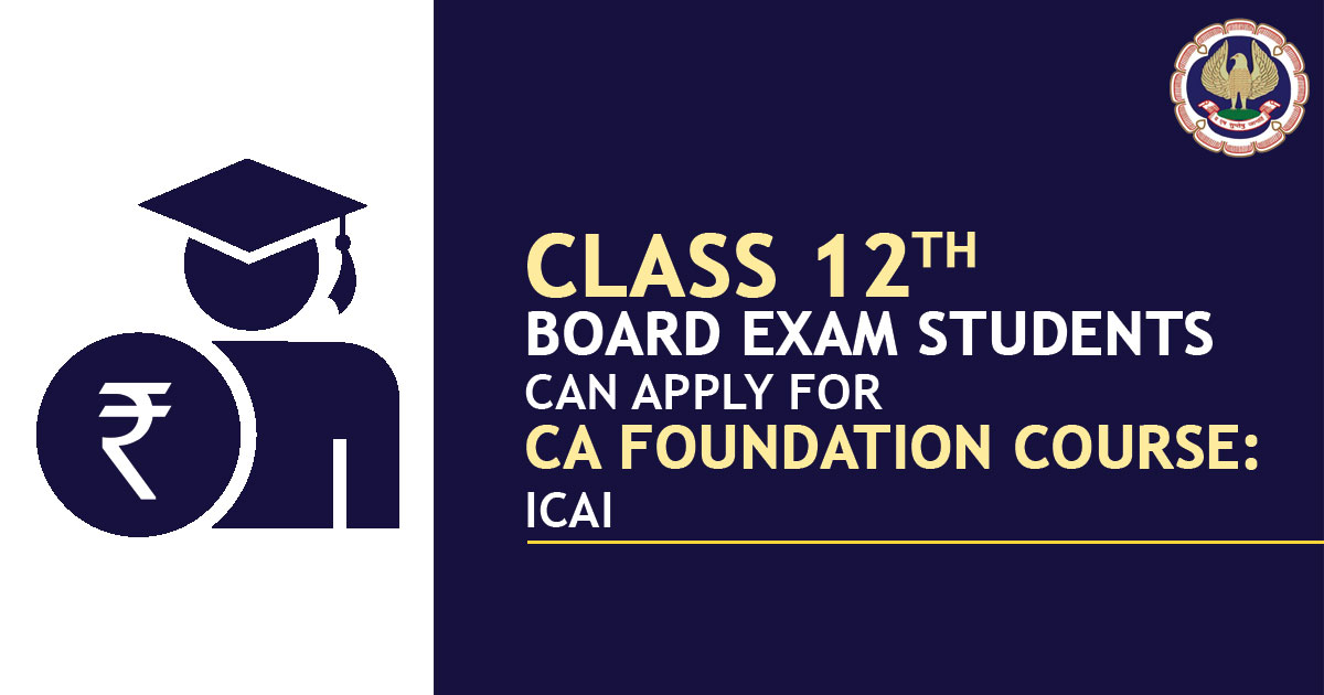 Class 12th Board Exam Students can Apply CA Foundation Course: ICAI