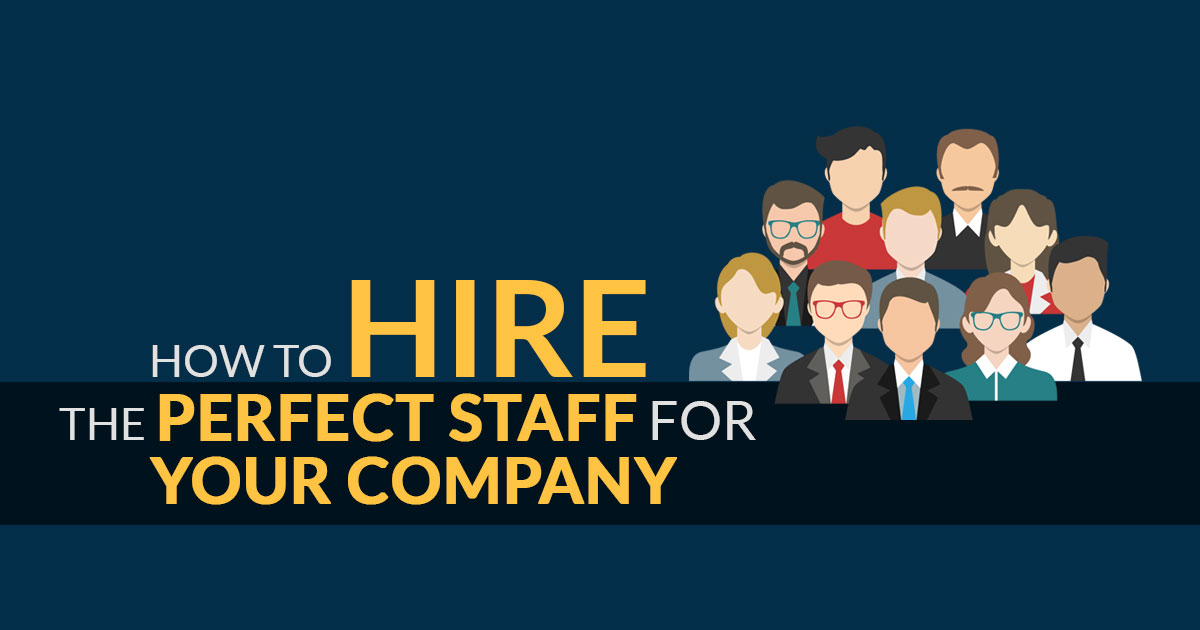 How to Hire the Perfect Staff for your Company