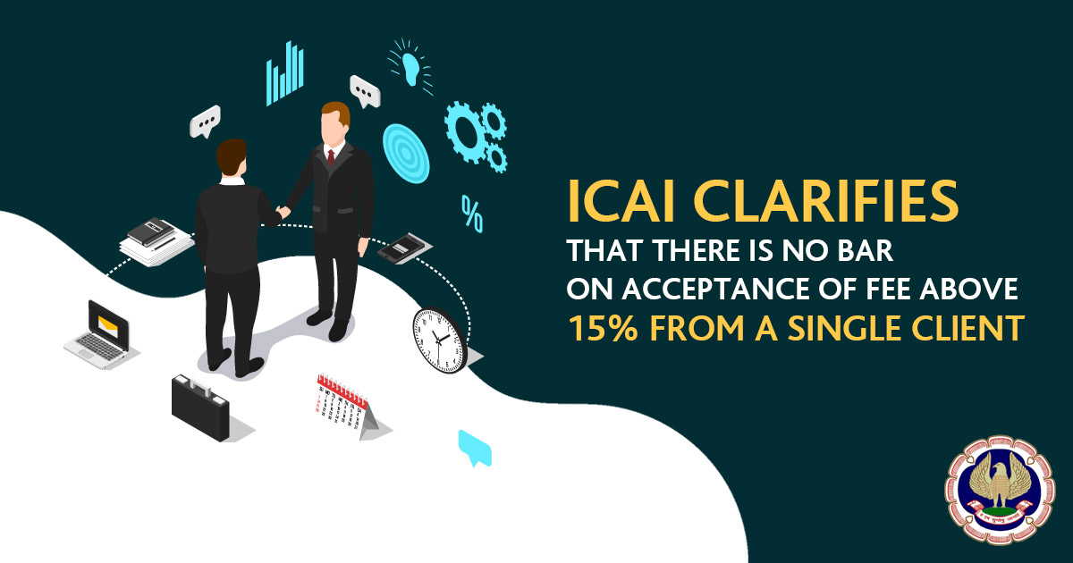 ICAI Clarifies NO bar on Acceptance of Fee above 15% from Single Client