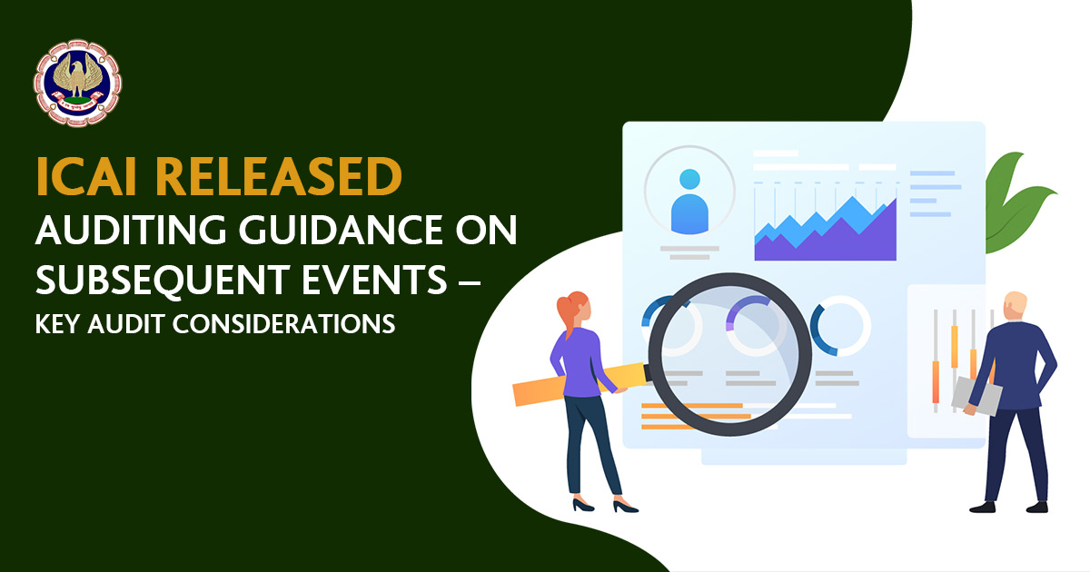 ICAI released Auditing Guidance on Subsequent Events – Key Audit Considerations