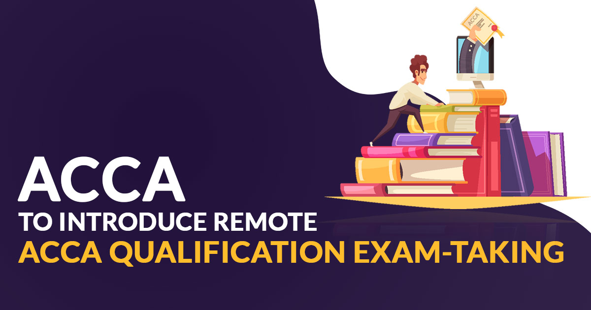 ACCA to introduce Remote ACCA Qualification Exam-Taking