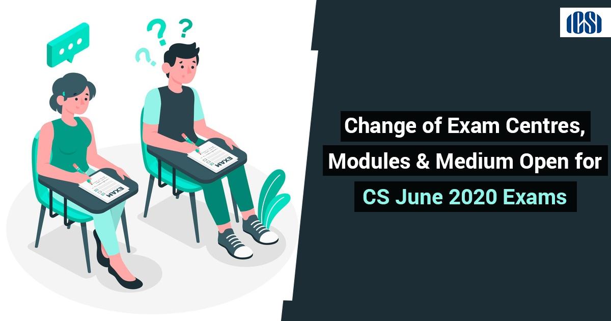Change of Exam Centres, Modules & Medium Open for CS June 2020 Exams: ICSI