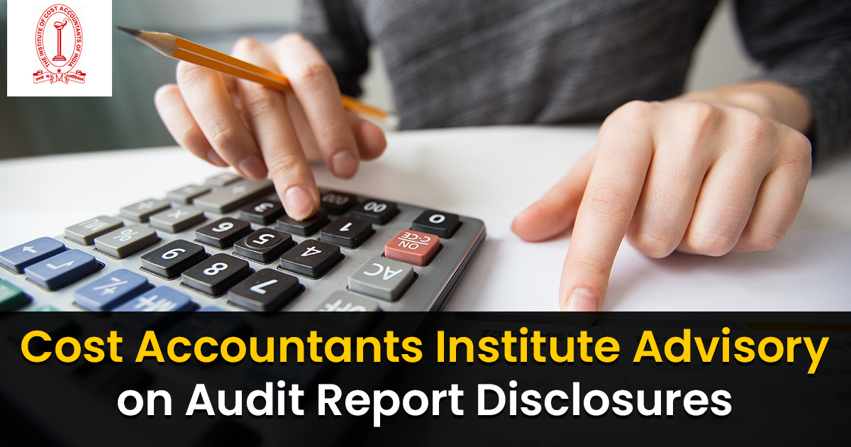 Cost Accountants Institute Advisory on Audit Report