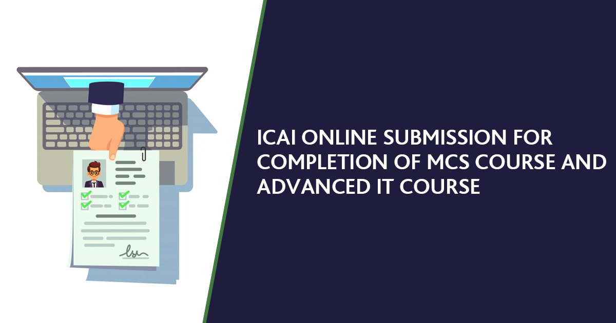 ICAI Online Submission for Completion of MCS Course and Advanced IT Course