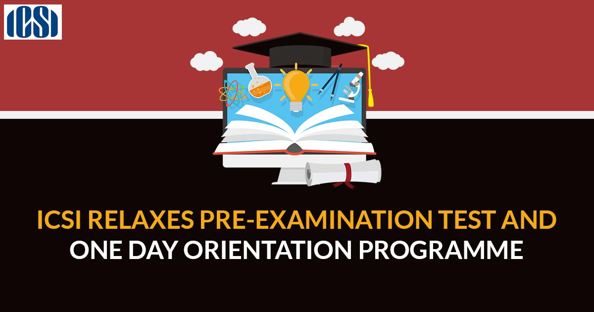 ICSI relaxes Pre-Examination Test and One Day Orientation Programme