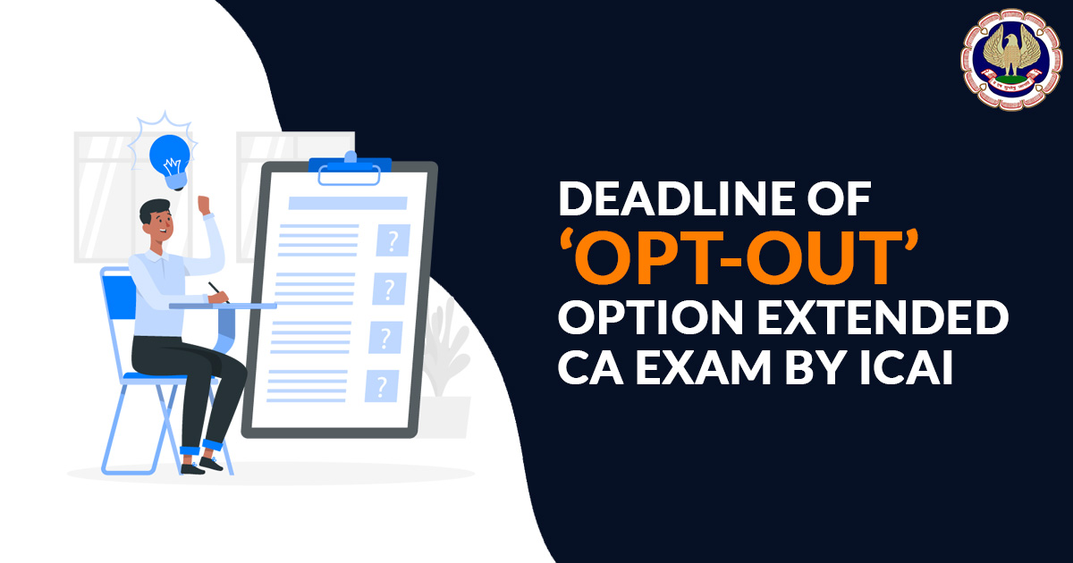 Deadline of 'Opt-Out' Option Extended CA Exam by ICAI