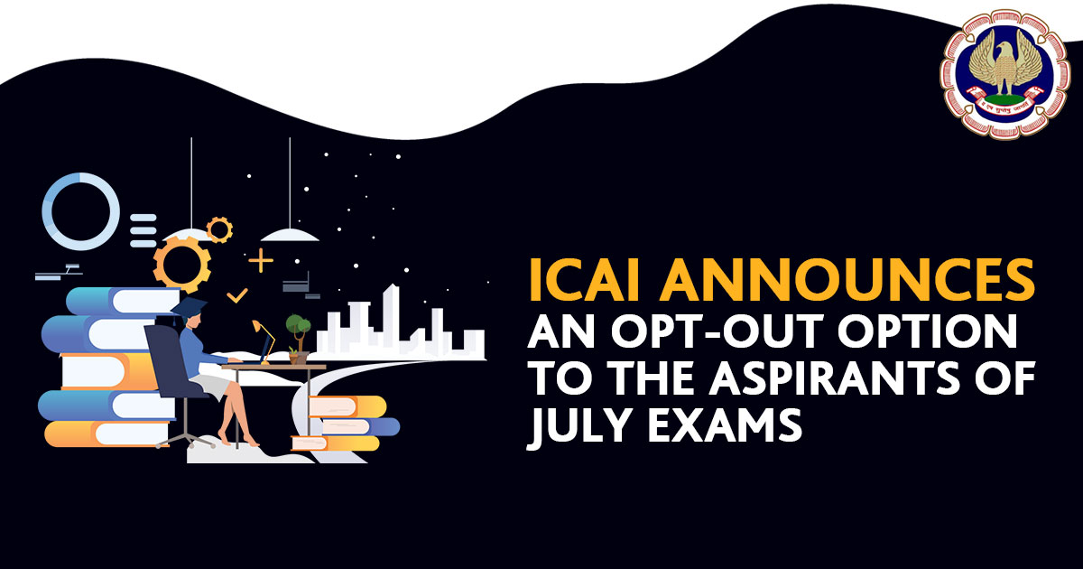 ICAI Announces an Opt-out Option to the Aspirants of July Exams