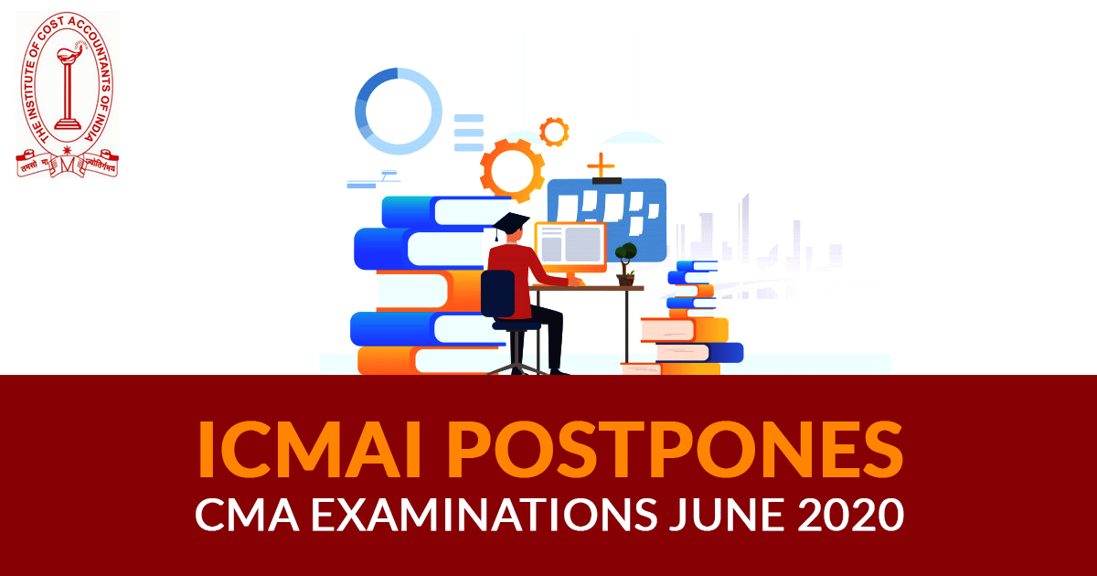 ICMAI postpones CMA Examinations June 2020 Session