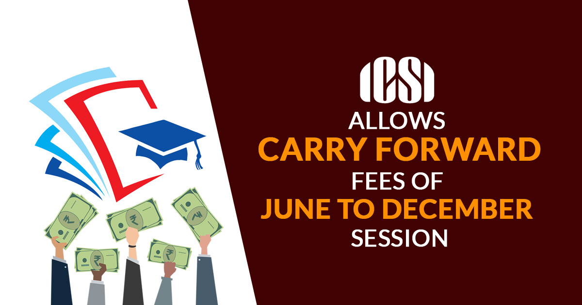 ICSI Allows Carry Forward Fees of June to December Session