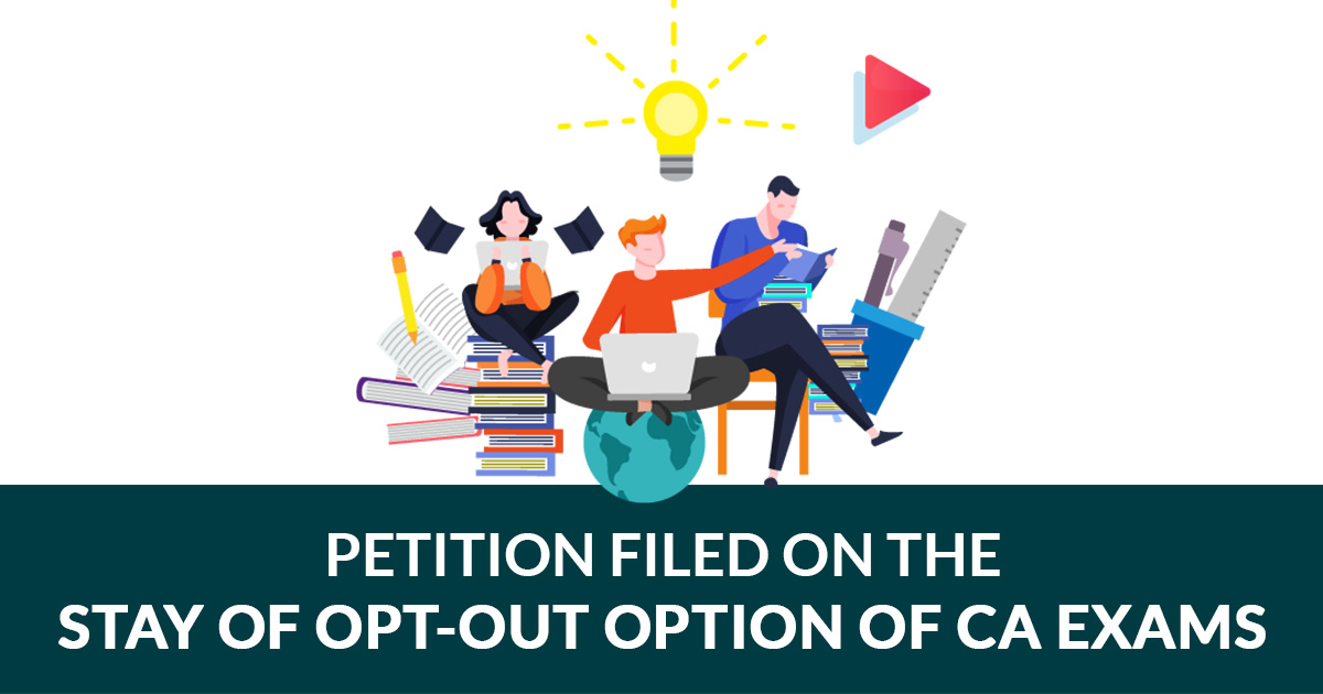 Petition filed on the Stay of Opt-Out Option of CA Exams