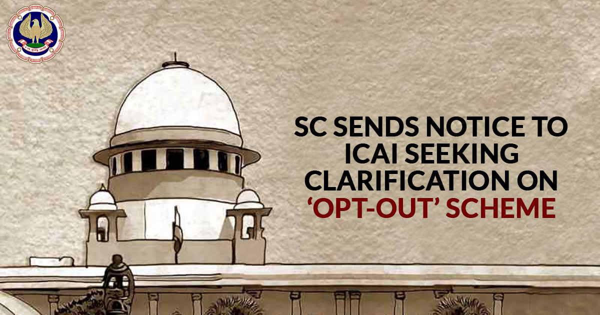 SC sends notice to ICAI seeking clarification on 'opt-out' scheme