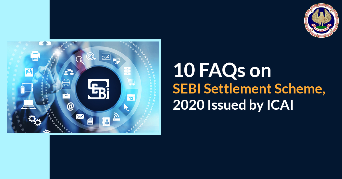 10 FAQs on SEBI Settlement Scheme, 2020 issued by ICAI