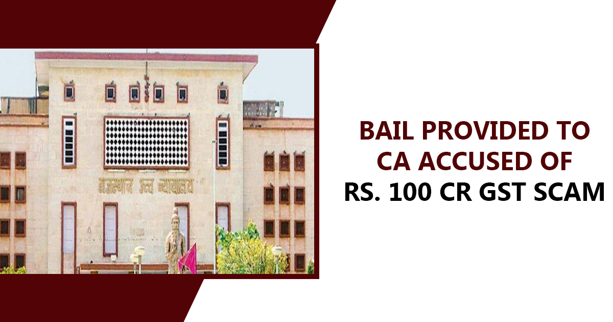 Bail Provided to CA Accused of Rs. 100 Cr GST Scam