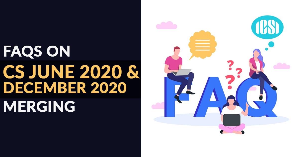 FAQs on CS June 2020 and December 2020 Merging