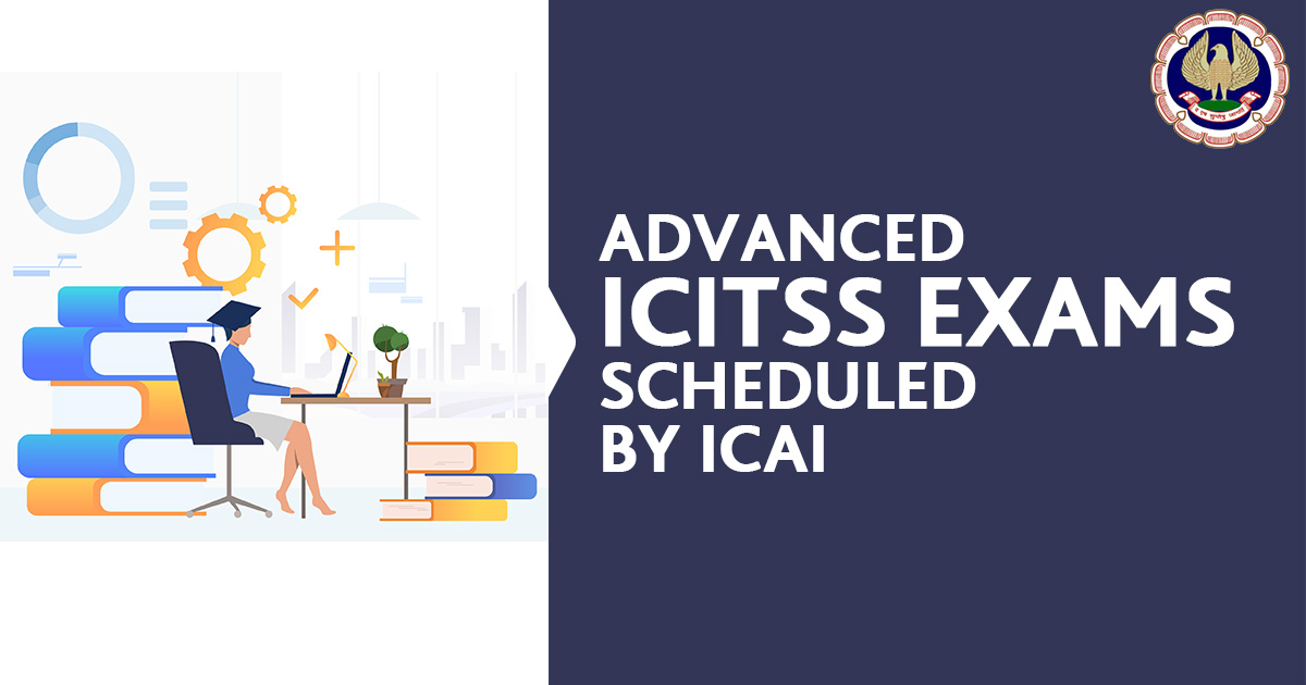 Advanced ICITSS Exams Scheduled by ICAI