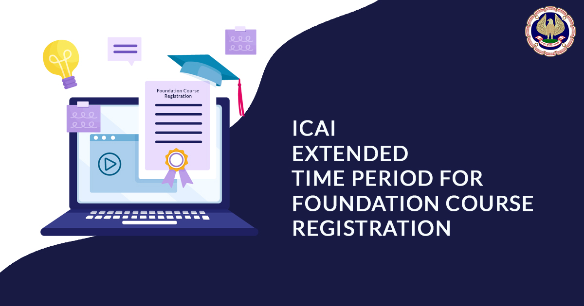 ICAI Extended Time period for Foundation Course Registration