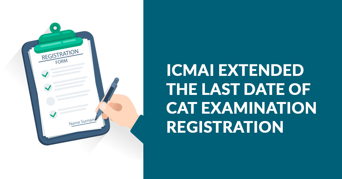 ICMAI Extended the last Date of CAT Examination Registration