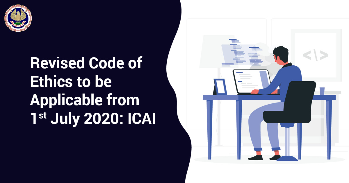 Revised Code of Ethics to be Applicable from 1st July 2020: ICAI