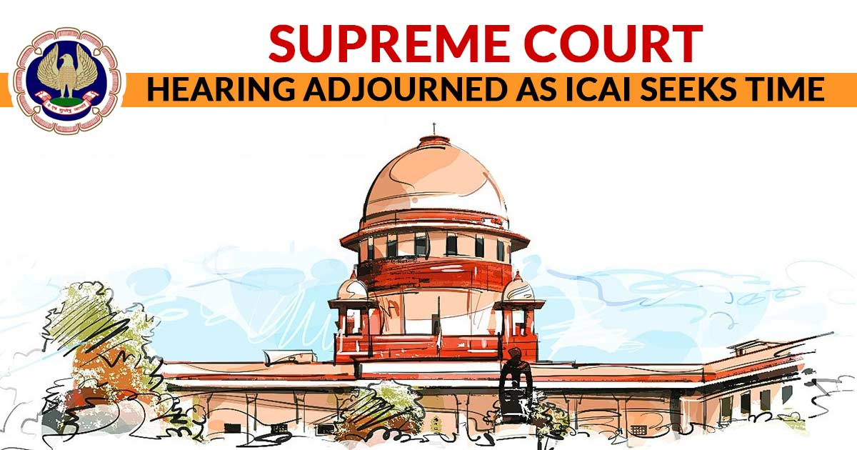 Supreme Court Hearing Adjourned as ICAI Seeks Time