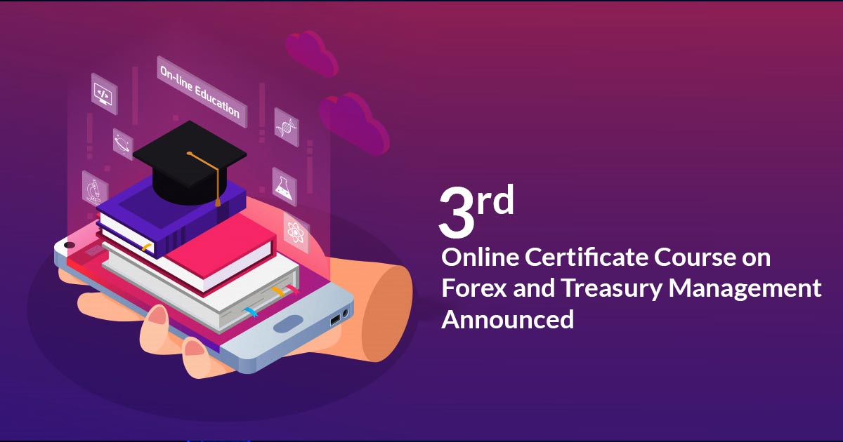 3rd Online Certificate Course on Forex and Treasury Management Announced