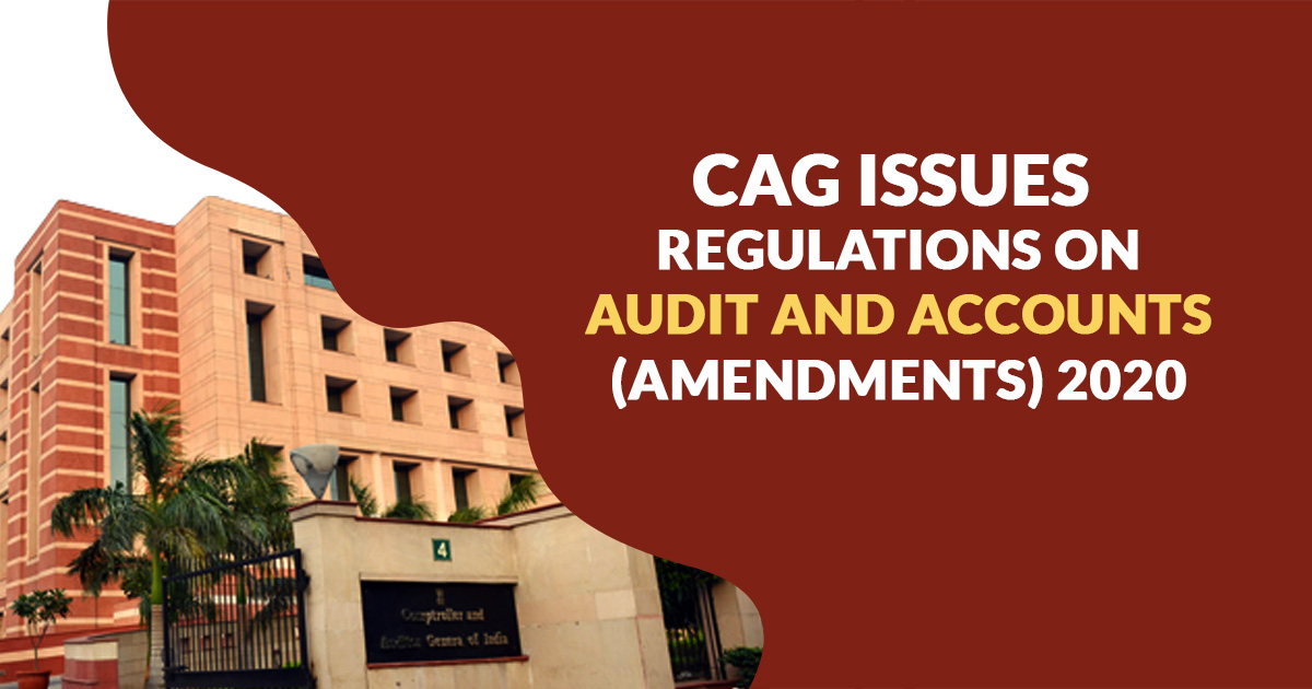 CAG issues Regulations on Audit and Accounts (Amendments) 2020