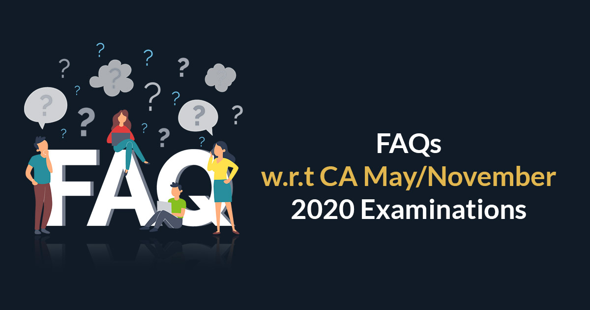 FAQs CA May/Nov 2020 Examinations