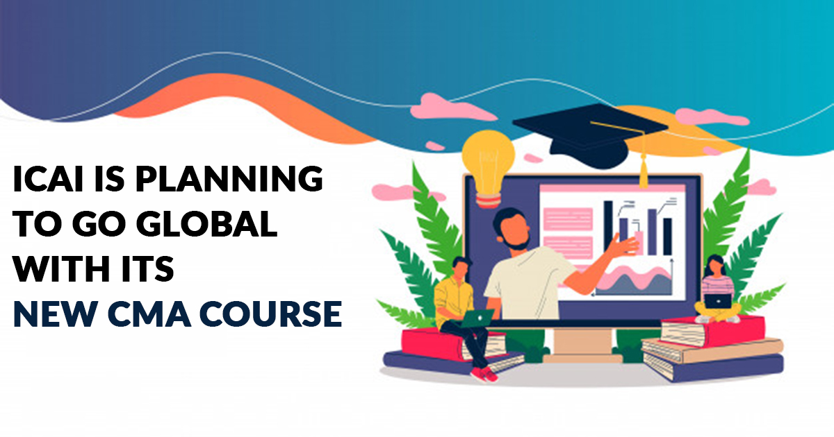ICAI is Planning to Go Global with its New CMA Course