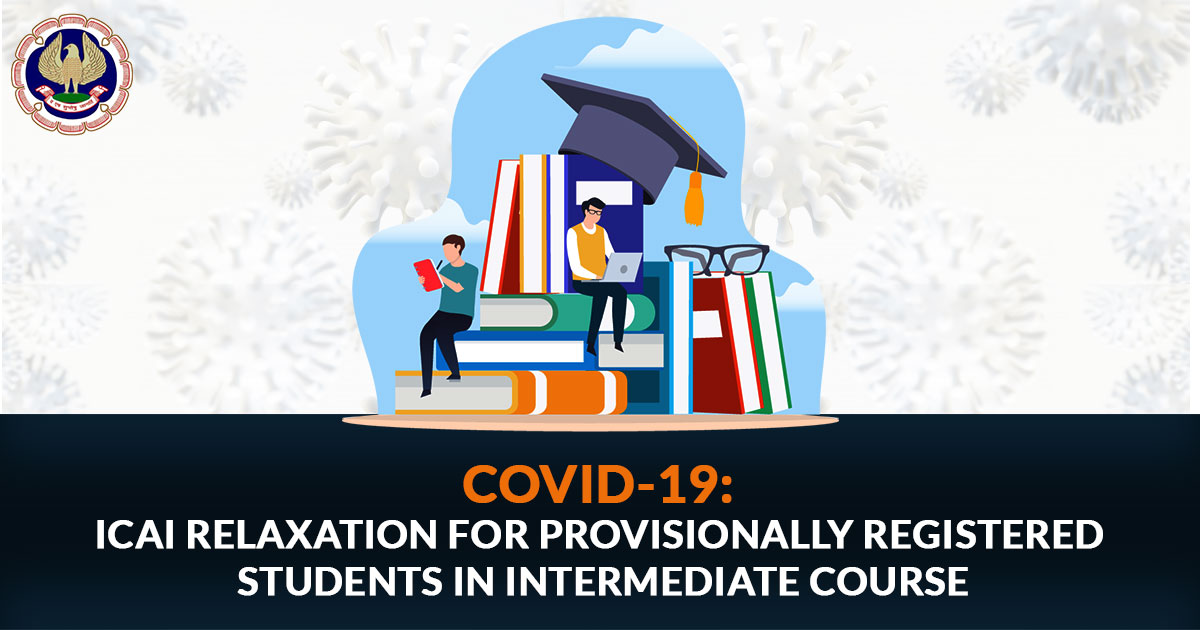 COVID-19: ICAI Relaxation for Provisionally Registered Students in Intermediate Course