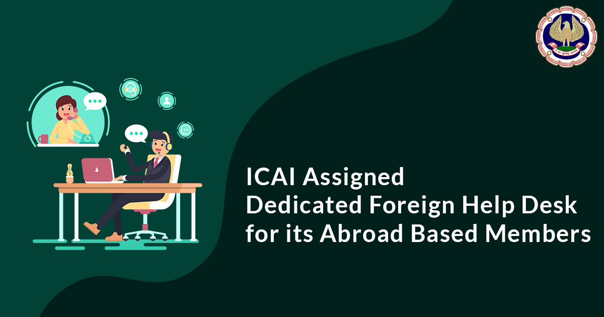 Dedicated Foreign Help Desk For ICAI Members