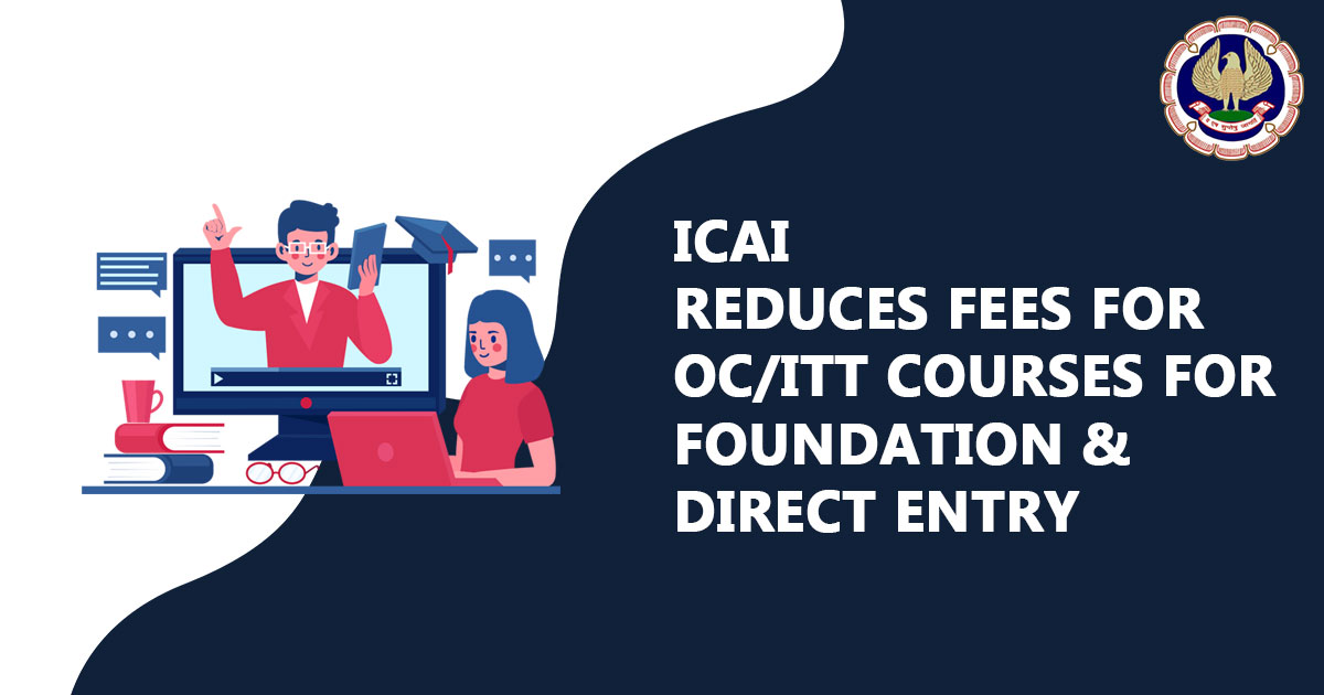 ICAI Reduces Fees for OC/ITT Courses for Foundation & Direct Entry