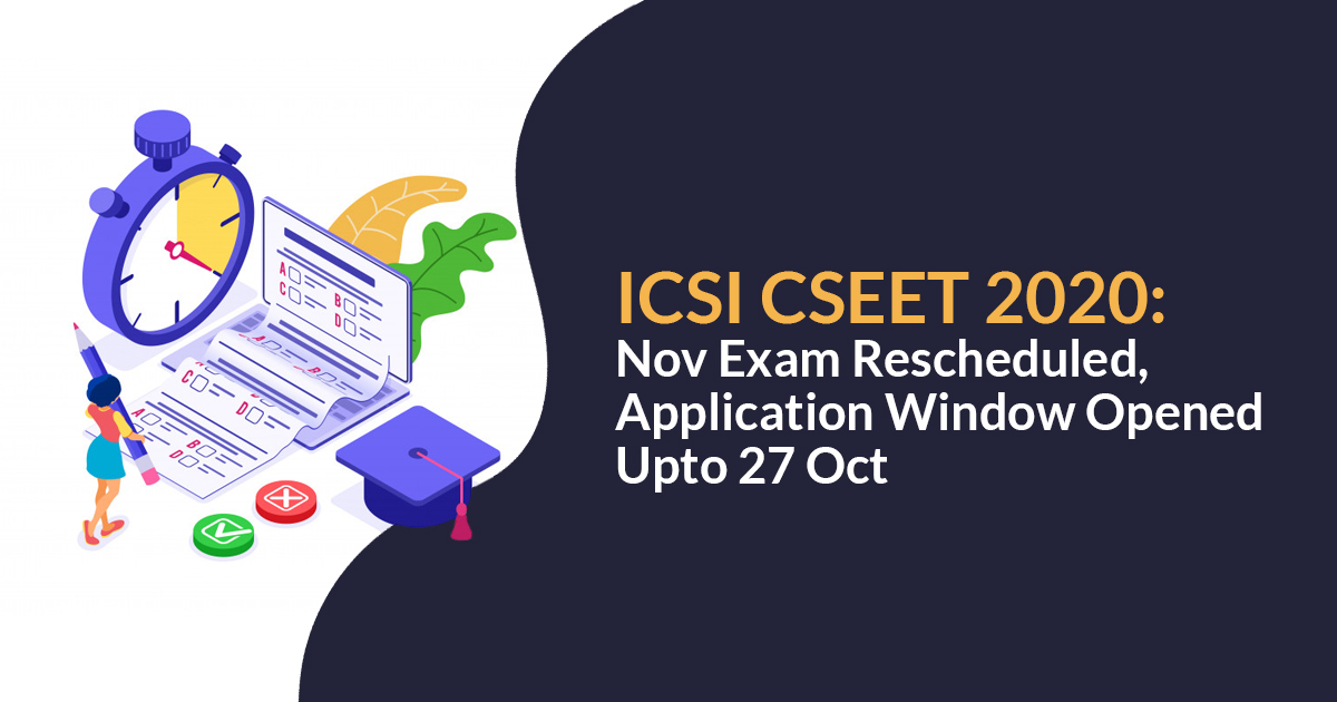 ICSI CSEET 2020: November Exam Rescheduled, Application Window Opened Up To 27 Oct
