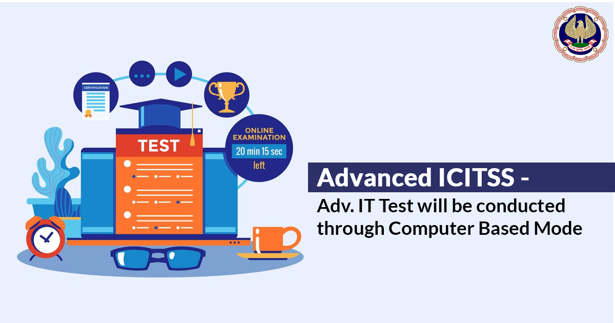 Advanced ICITSS - Adv. IT Test will be conducted through Computer Based Mode