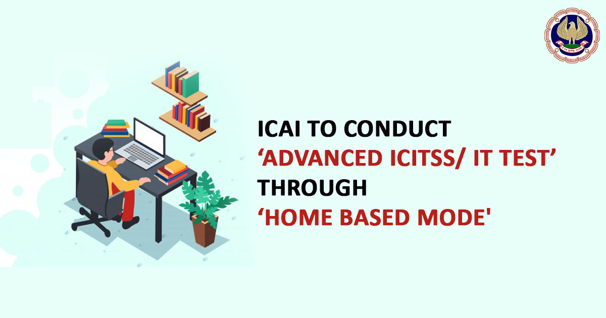 ICAI to conduct 'Advanced ICITSS/ IT Test' through 'Home Based Mode'