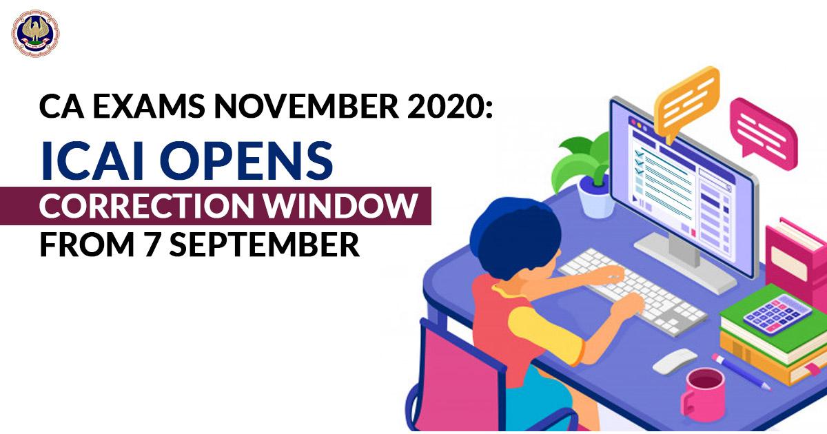 CA Exams November 2020: ICAI opens Correction Window from 7 September