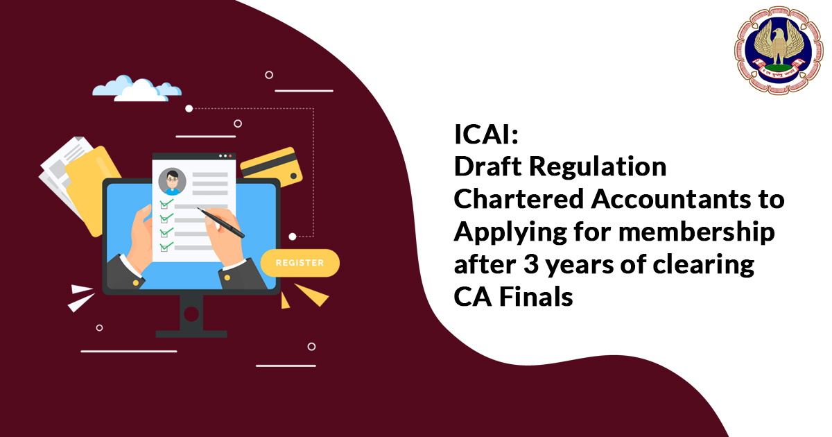 ICAI: Draft Regulation CA to Applying for membership after 3 years of clearing CA Finals