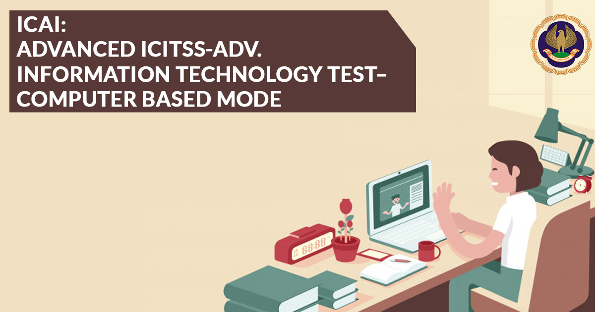ICAI: Advanced ICITSS-Adv. Information Technology Test– Computer Based Mode