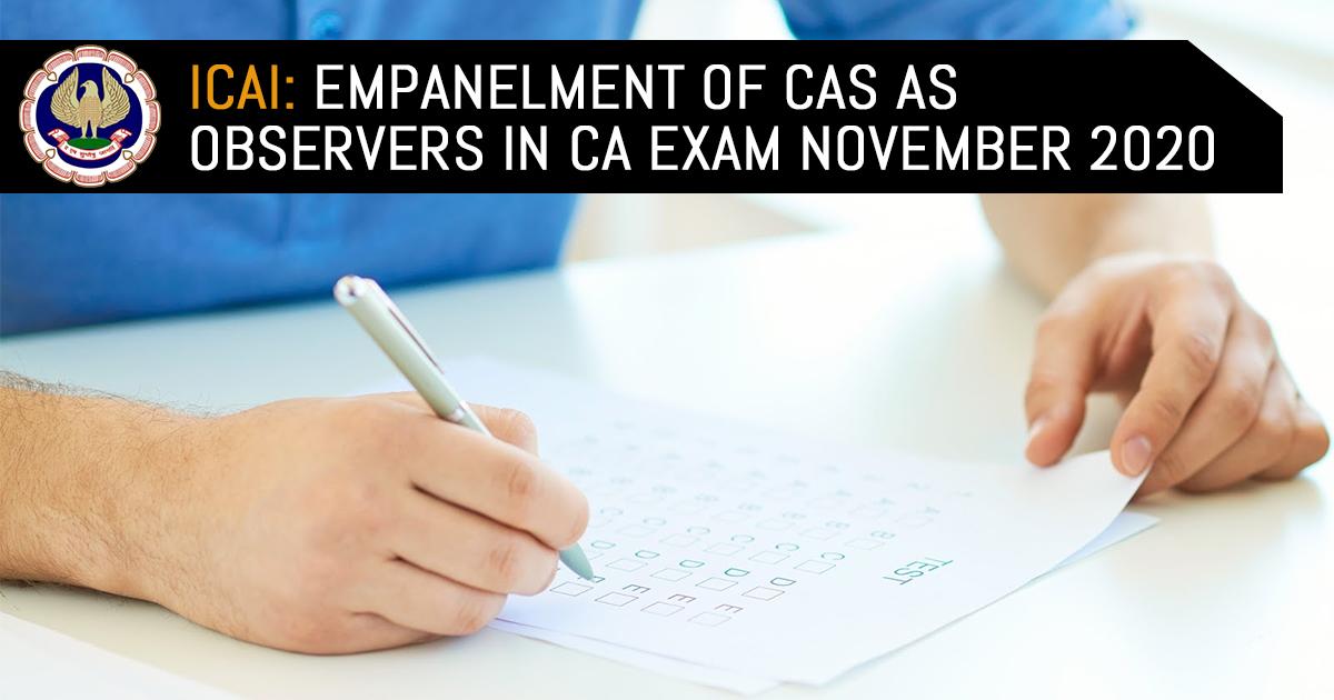 ICAI: Empanelment of CAs as Observers in CA Exam November 2020