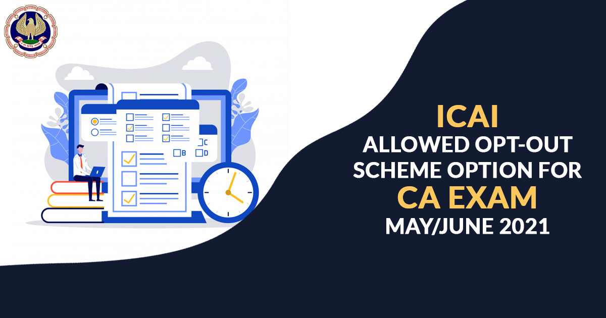 ICAI Announced Details of the 'Opt-Out' Scheme For Appearing Candidates