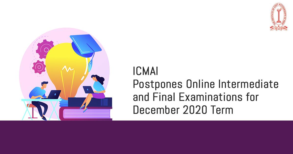 ICMAI Postpones Online Intermediate and Final Examinations for December 2020 Term