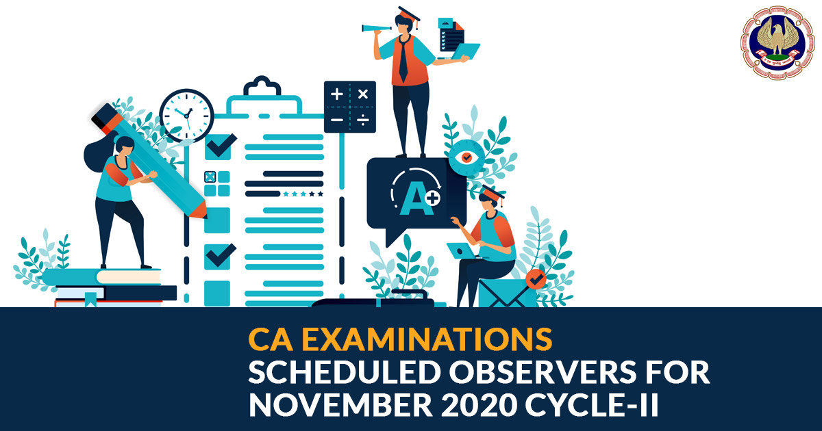 CA Examinations Scheduled Observers for November 2020 Cycle-II