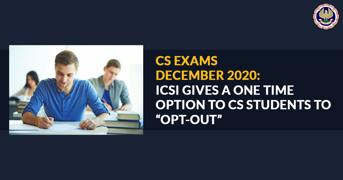 """CS Exams December 2020: ICSI gives a one time option to CS students To """"Opt-Out"""""""