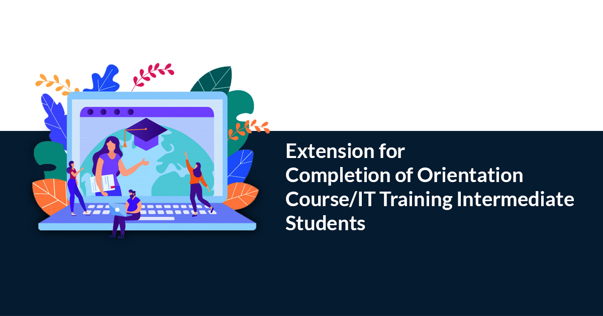 Extension for Completion of Orientation Course/IT Training Intermediate Students